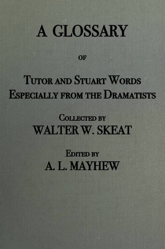 A Glossary of Stuart and Tudor Words / especially from the dramatists