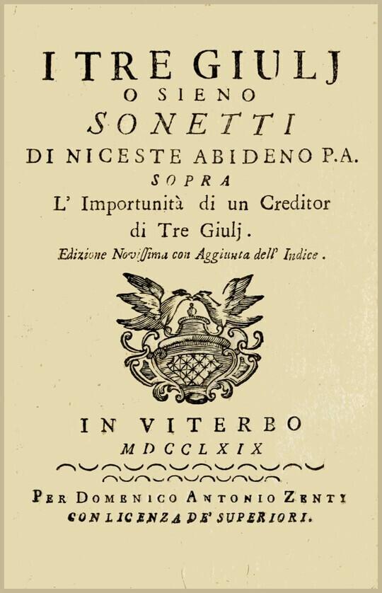 I Tre Giulj / o sieno Sonetti di Niceste Abideno sopra l'Importunità di / un Creditor di Tre Giulj