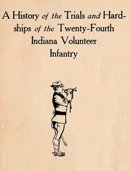 A History of the Trial and Hardships of the Twenty-Fourth Indiana Volunteer Infantry