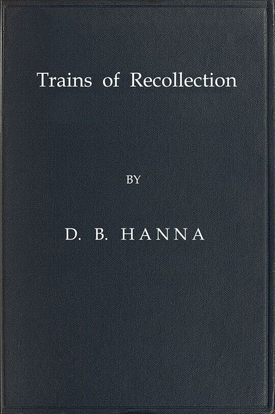 Trains of Recollection Drawn from Fifty Years of Railway Service in Scotland and Canada, and told to Arthur Hawkes