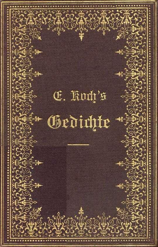 Ernst Koch's Gedichte Aus dessen Nachlasse gesammelt und herausgegeben von einem Freunde des Verstorbenen