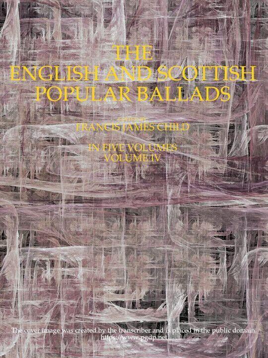 The English and Scottish Popular Ballads, Volume 4 (of 5)
