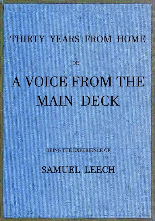 Thirty Years from Home or, a voice from the main deck, being the experience of Samuel Leech