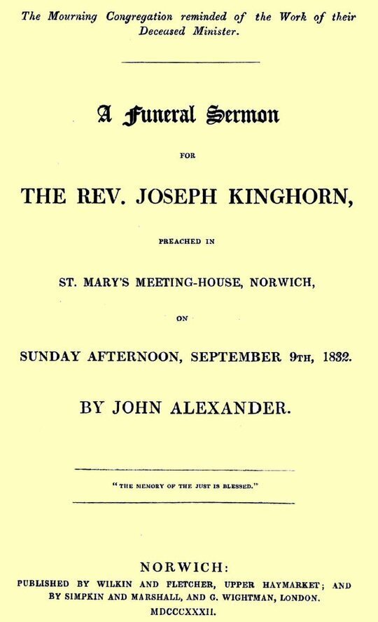 A funeral sermon for the Rev. Joseph Kinghorn preached in St. Mary's Meeting-house, Norwich, on Sunday afternoon, September 9th, 1832