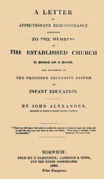 A Letter of affectionate remonstrance addressed to the members of the Established Church in Norwich and in Norfolk and occasioned by the proposed exclusive system of infant education