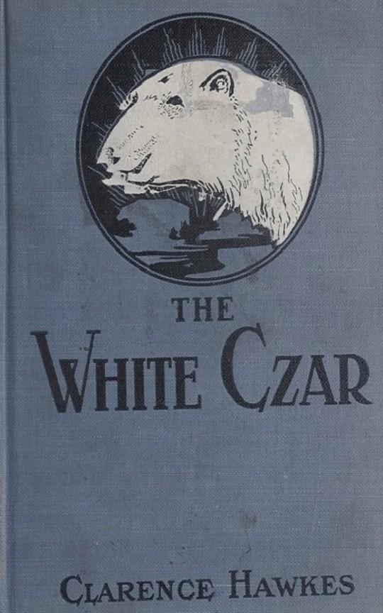 The White Czar A Story of a Polar Bear