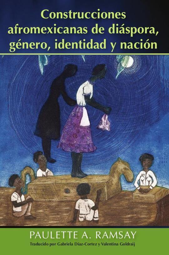 Construcciones afromexicanas de diáspora, género, identidad y nación