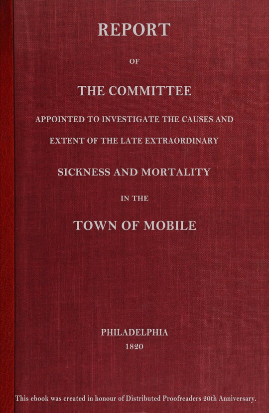 Report of the committee appointed to investigate the causes and extent of the late extraordinary sickness and mortality in the town of Mobile