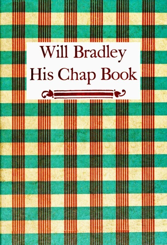 Will Bradley, His Chap Book