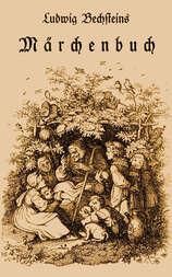 Ludwig Bechsteins Märchenbuch Mit 176 Holzschnitten nach Originalzeichnungen von Ludwig Richter