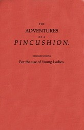 The Adventures of a Pincushion Designed Chiefly for the Use of Young Ladies