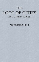 The Loot of Cities Being the Adventures of a Millionaire in Search of Joy (a Fantasia); and Other Stories