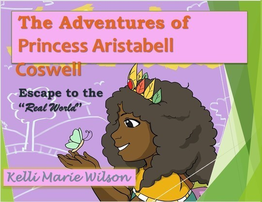 The Adventures of Princess Aristabell Coswell- Escape to the 'Real World'