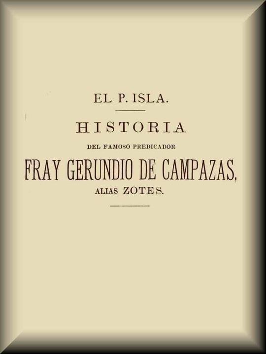 Historia del famoso predicador Fray Gerundio de Campazas, alias Zotes (2 de 2)