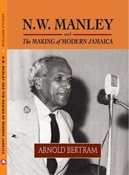 N.W. Manley and the Making of Modern Jamaica