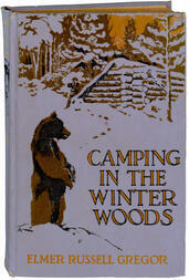 Camping in the Winter Woods Adventures of Two Boys in the Maine Woods