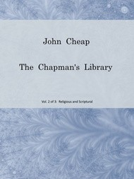 John Cheap, the Chapman's Library. Vol. 2: Religious and Scriptural The Scottish Chap Literature of Last Century, Classified
