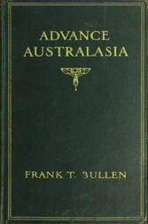 Advance Australasia A Day-to-Day Record of a Recent Visit to Australasia. Second Edition.