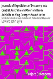 Journals of Expeditions of Discovery into Central Australia and Overland from Adelaide to King George's Sound in the Years 1840-1: Sent By the Colonists of South Australia, with the Sanction and Support of the Government: Including an Account of the Manners and Customs of the Aborigines and the State of Their Relations with Europeans — Volume 02