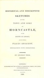 Historical and Descriptive Sketches of the Town and Soke of Horncastle [1820] in the county of Lincoln, and of several places adjacent