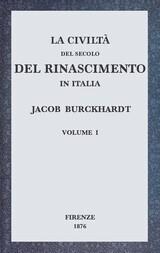 La civiltà del secolo del Rinascimento in Italia, Volume I