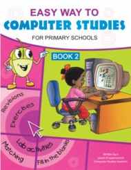 Easy Way to Computer Studies for Primary School Book 2