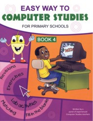 Easy Way to Computer Studies for Primary School Book 4