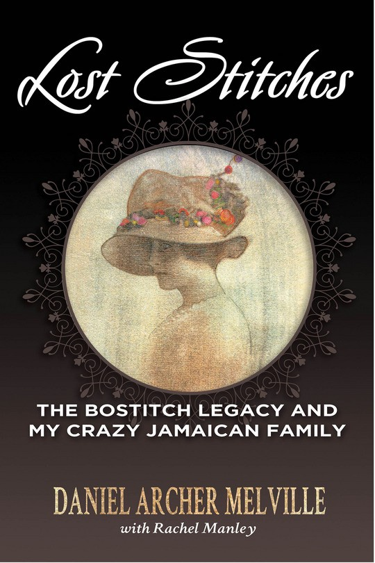 Lost Stitches: The Bostitch legacy and My Crazy Jamaican Family.