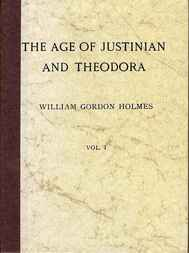 The Age of Justinian and Theodora A History of the Sixth Century A.D.