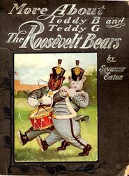 More About Teddy B. and Teddy G., the Roosevelt Bears Being Volume Two Depicting Their Further Travels and Adventures