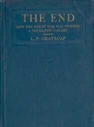 The End: How the Great War Was Stopped A Novelistic Vagary