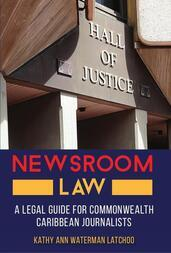 Newsroom Law: A Legal Guide for Commonwealth Caribbean Journalists