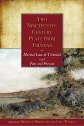 Two Nineteenth-Century Plays from Trinidad: Martial Law in Trinidad and Past and Present