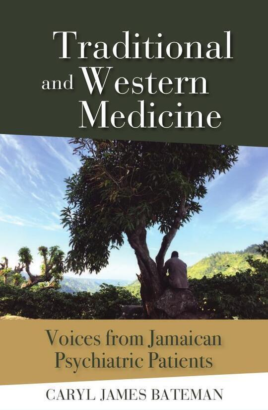 Traditional and Western Medicine: Voices from Jamaican Psychiatric Patients