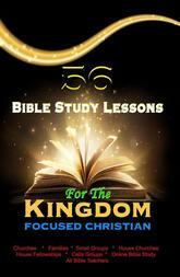56 Bible Study lessons For the Kingdom Focused Christians