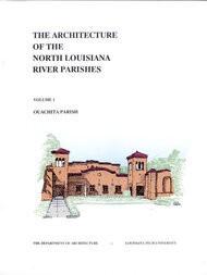 The Architecture of the North Louisiana River Parishes, Volume 1: Ouachita Parish