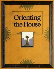 Orienting the House A Study of the Placing of the House with Relation to the Sun's Rays