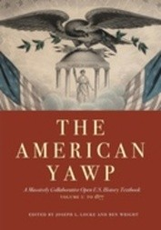 The American Yawp: A Massively Collaborative Open U.S. History Textbook, vol. I: to 1877