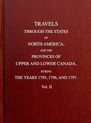 Travels through the states of North America, and the provinces of Upper and Lower Canada, during the years 1795, 1796, and 1797 [Vol. 2 of 2]
